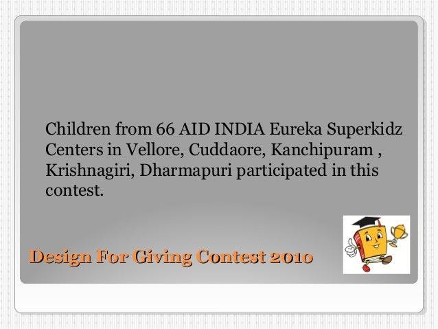 Design For Giving Contest 201oDesign For Giving Contest 201o Children from 66 AID INDIA Eureka Superkidz Centers in Vellor...