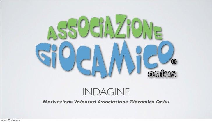INDAGINE                        Motivazione Volontari Associazione Giocamico Onlussabato 26 novembre 11
