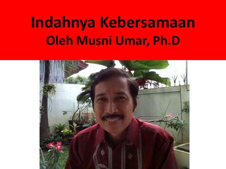 Indahnya Kebersamaan Oleh Musni Umar, Ph.D
