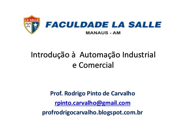Introdução à Automação IndustrialIntrodução à Automação Industrial e Comerciale Comerciale Comerciale Comercial Prof. Rodr...