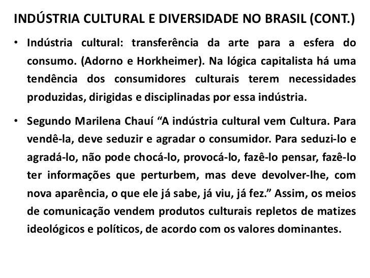 INDÚSTRIA CULTURAL E DIVERSIDADE NO BRASIL (CONT.)• Indústria cultural: transferência da arte para a esfera do  consumo. (...