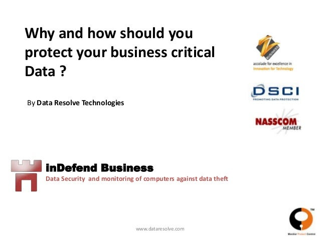 Why and how should youprotect your business criticalData ?By Data Resolve Technologies     inDefend Business     Data Secu...