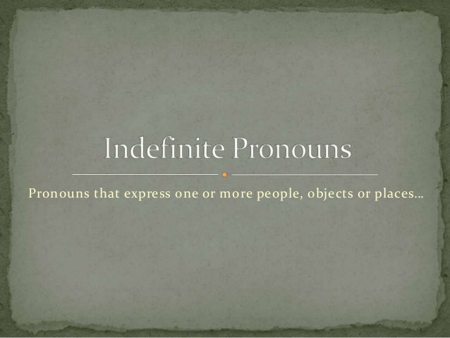 Pronouns that express one or more people, objects or places…