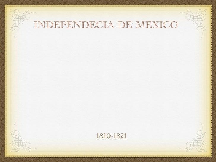 INDEPENDECIA DE MEXICO         1810-1821