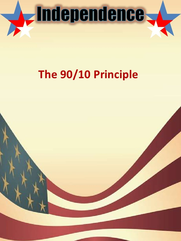 Independence<br />The 90/10 Principle<br />