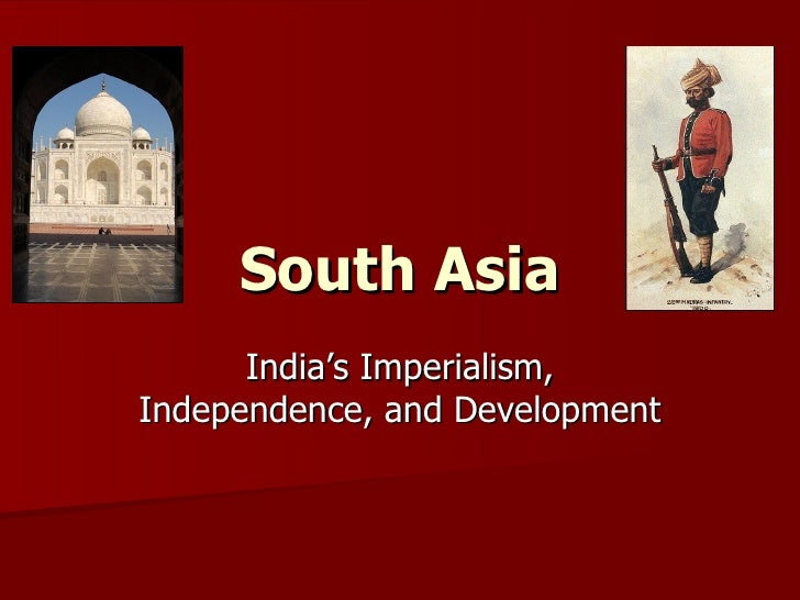South Asia India's Imperialism, Independence, and Development