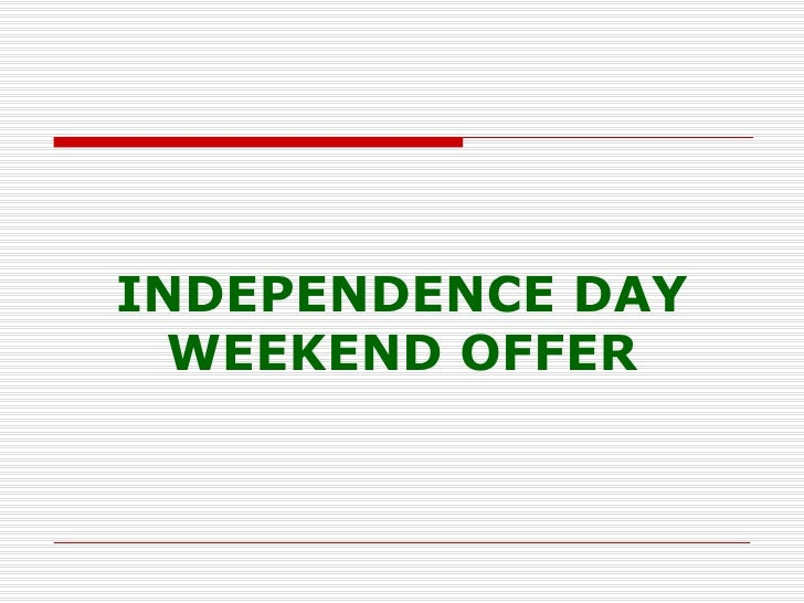 INDEPENDENCE DAY WEEKEND OFFER