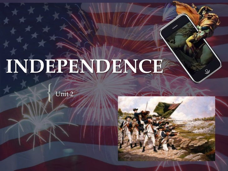 INDEPENDENCE   {   Unit 2