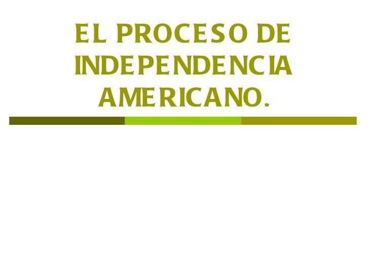 EL PROCESO DE INDEPENDENCIA AMERICANO .
