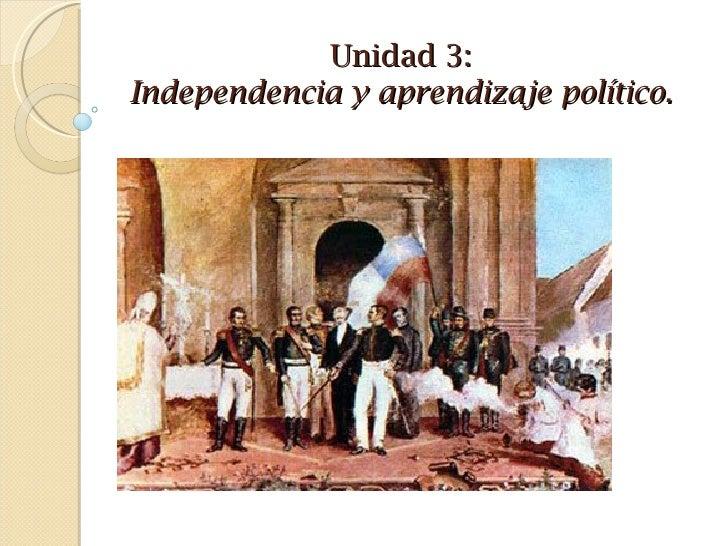 Unidad 3:Independencia y aprendizaje político.