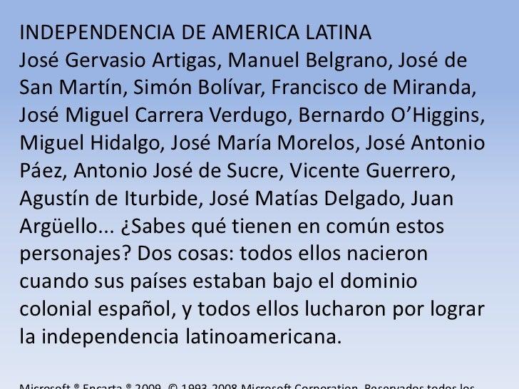INDEPENDENCIA DE AMERICA LATINA<br />José Gervasio Artigas, Manuel Belgrano, José de San Martín, Simón Bolívar, Francisco ...