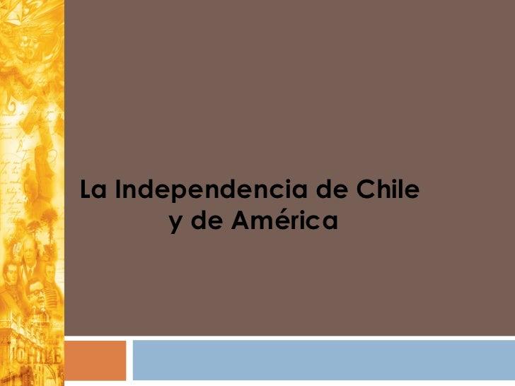 La Independencia de Chile       y de América