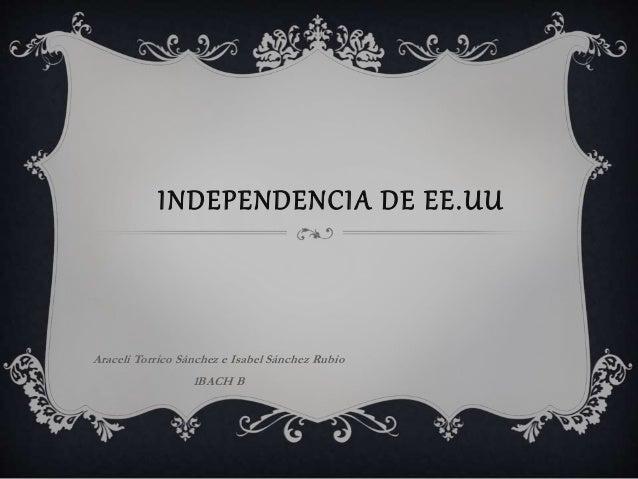 INDEPENDENCIA DE EE.UU  Araceli Torrico Sánchez e Isabel Sánchez Rubio  1BACH B