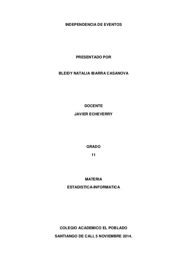 INDEPENDENCIA DE EVENTOS  PRESENTADO POR  BLEIDY NATALIA IBARRA CASANOVA  DOCENTE  JAVIER ECHEVERRY  GRADO  11  MATERIA  E...