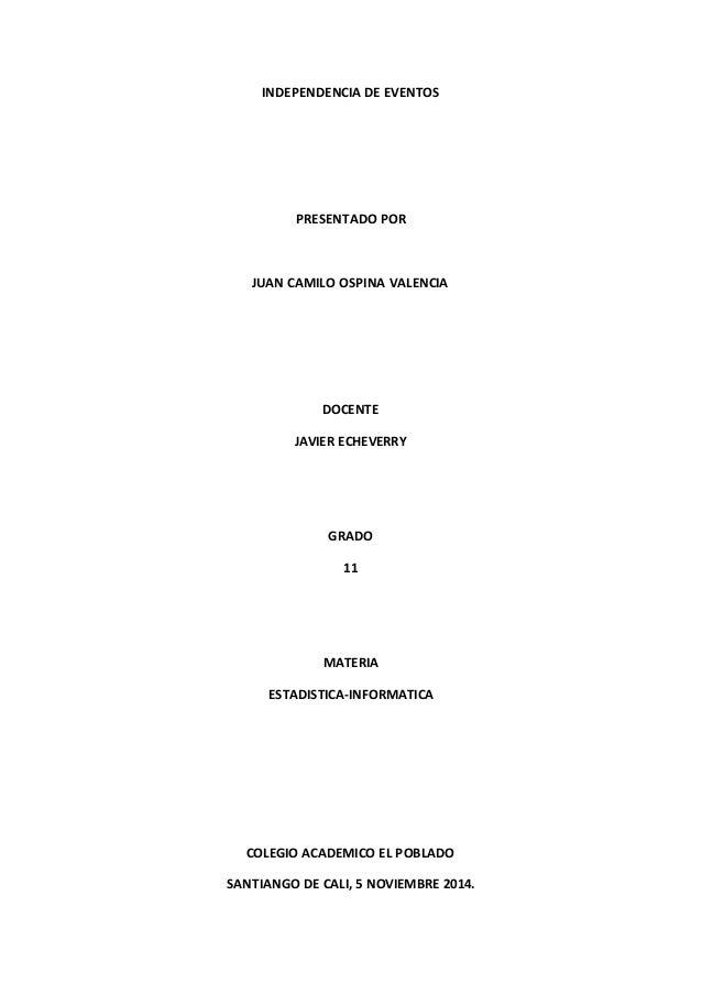 INDEPENDENCIA DE EVENTOS  PRESENTADO POR  JUAN CAMILO OSPINA VALENCIA  DOCENTE  JAVIER ECHEVERRY  GRADO  11  MATERIA  ESTA...