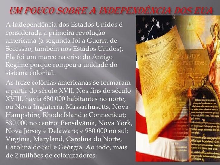 <ul><li>A Independência dos Estados Unidos é considerada a primeira revolução americana (a segunda foi a Guerra de Secessã...