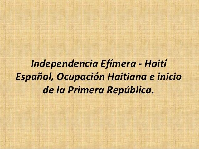 Independencia Efímera - HaitíEspañol, Ocupación Haitiana e inicio      de la Primera República.