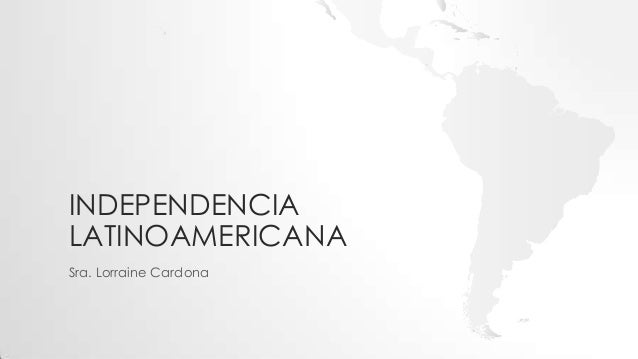 INDEPENDENCIALATINOAMERICANASra. Lorraine Cardona