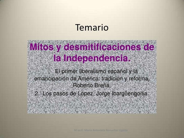 Temario<br />Mitos y desmitificaciones de la Independencia.<br />1. El primer liberalismo español y la emancipación de Amé...