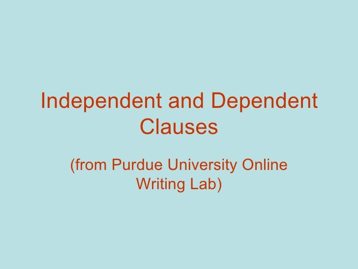 Independent and Dependent         Clauses  (from Purdue University Online           Writing Lab)