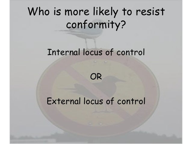 locus of control and conformity Foreclosed individuals use an external locus of control, have high levels of  conformity, and low levels of defense mechanisms (clancy & dollinger, 1993  cramer.