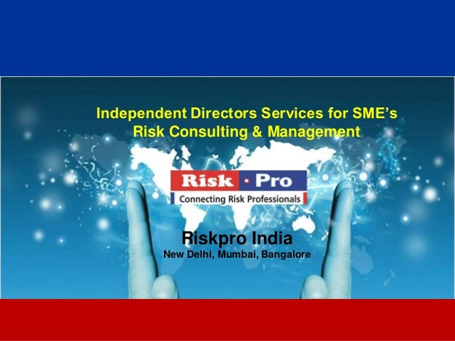 1 Independent Directors Services for SME's Risk Consulting & Management Riskpro India New Delhi, Mumbai, Bangalore