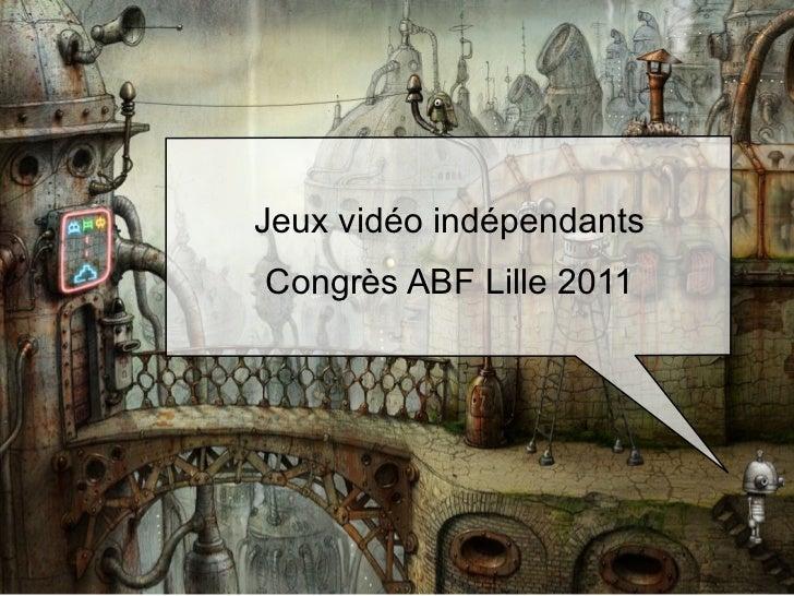 Jeux vidéo indépendantsCongrès ABF Lille 2011