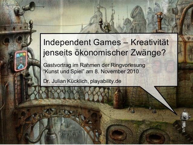 """Independent Games – Kreativität jenseits ökonomischer Zwänge? Gastvortrag im Rahmen der Ringvorlesung """"Kunst und Spiel"""" am..."""