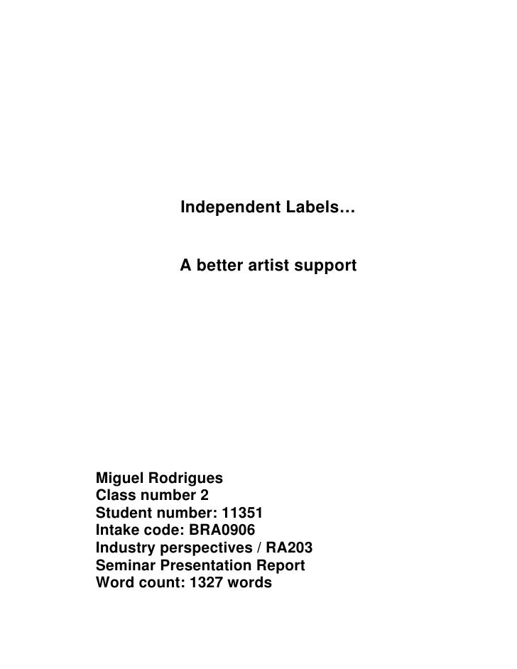 Independent Labels…              A better artist support     Miguel Rodrigues Class number 2 Student number: 11351 Intake ...
