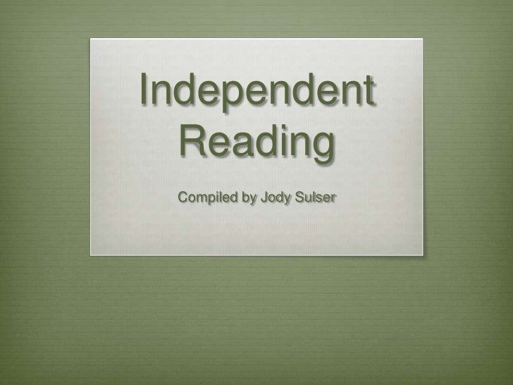 Independent Reading<br />Compiled by Jody Sulser<br />