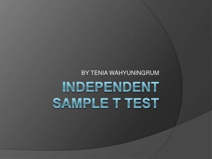 Independent sample t test<br />BY TENIA WAHYUNINGRUM<br />