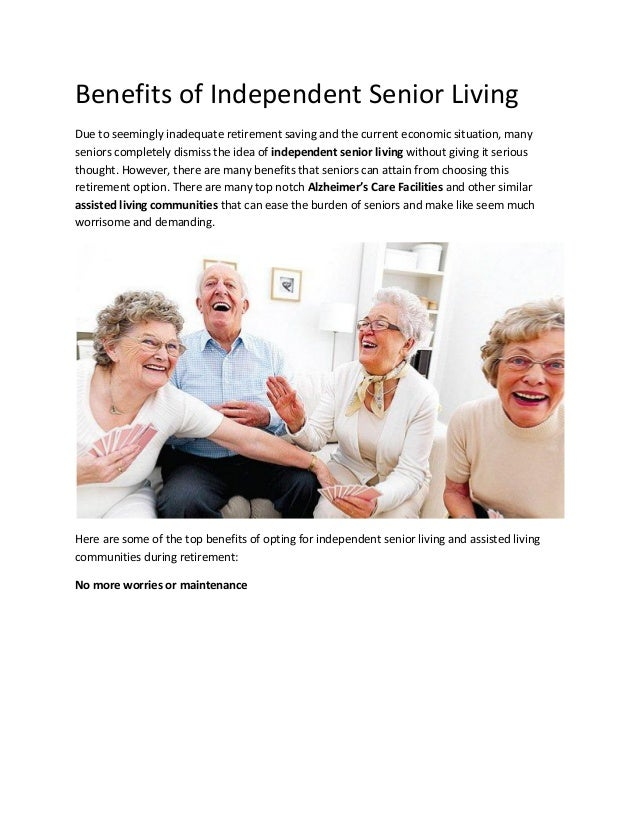 Benefits of Independent Senior Living Due to seemingly inadequate retirement saving and the current economic situation, ma...