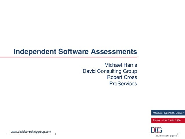 Independent Software AssessmentsMichael HarrisDavid Consulting GroupRobert CrossProServicesMeasure. Optimize. Deliver.Phon...