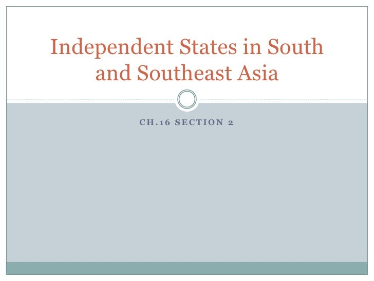 Independent States in South    and Southeast Asia        CH.16 SECTION 2