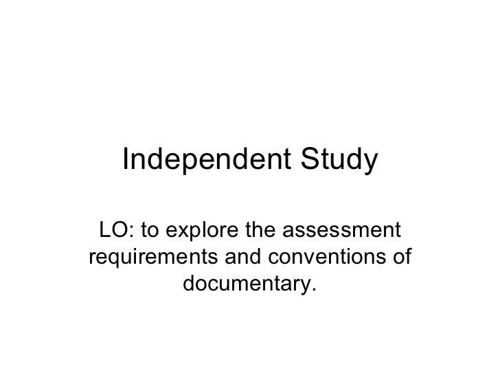 Independent Study LO: to explore the assessment requirements and conventions of documentary.