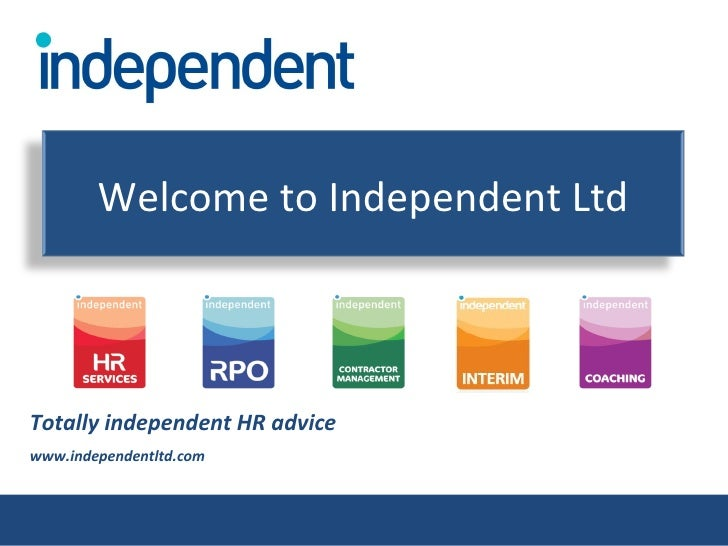 Totally independent HR advice www.independentltd.com Welcome to Independent Ltd