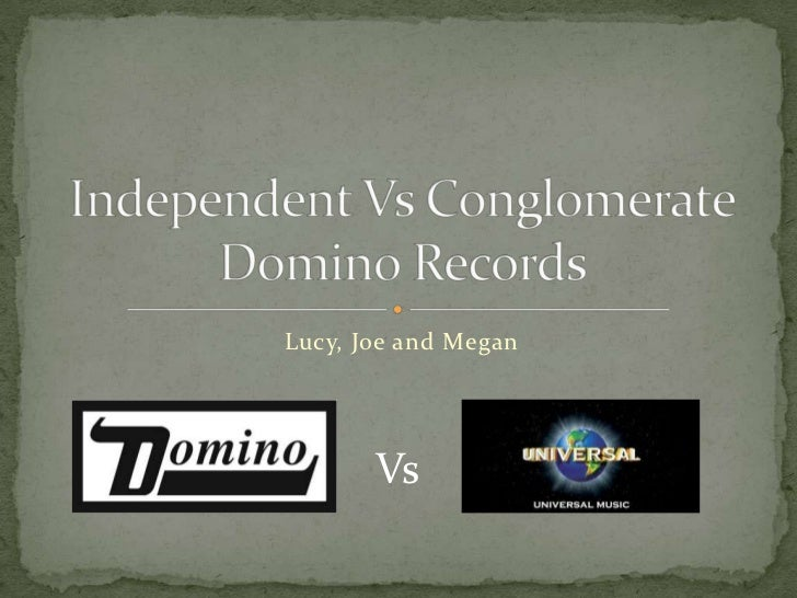 Lucy, Joe and Megan<br />Independent Vs ConglomerateDomino Records<br />Vs<br />