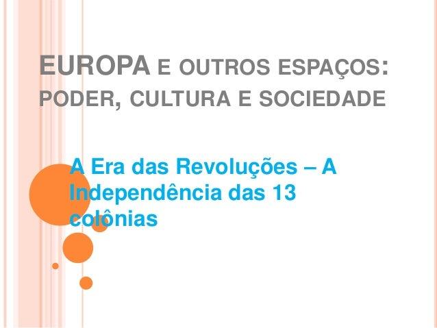 EUROPA E OUTROS ESPAÇOS:PODER, CULTURA E SOCIEDADE  A Era das Revoluções – A  Independência das 13  colônias