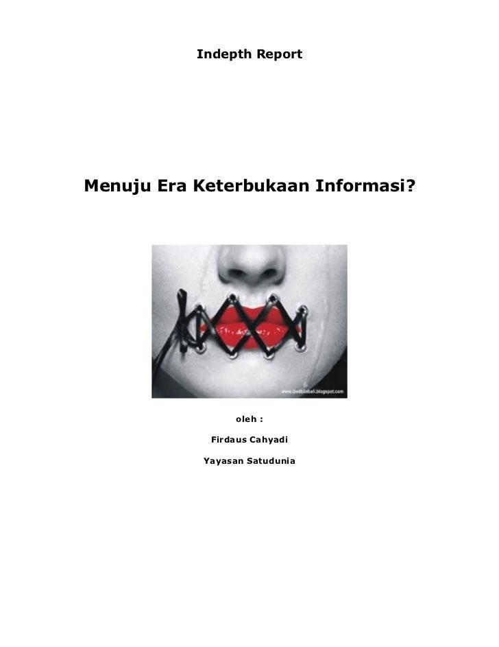 Indepth ReportMenuju Era Keterbukaan Informasi?                 oleh :            Firdaus Cahyadi           Yayasan Satudu...