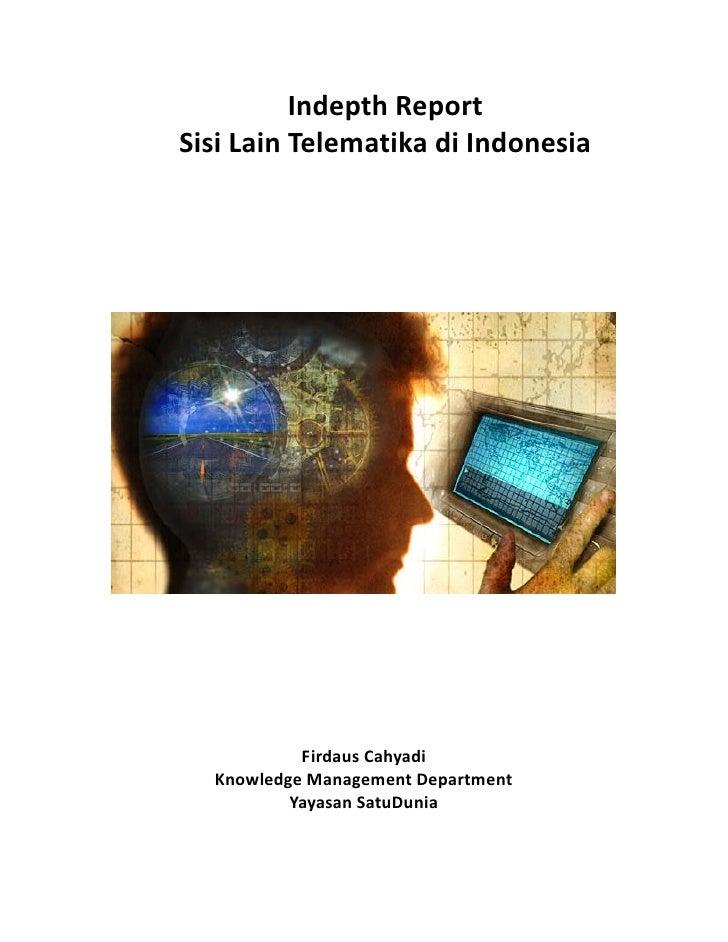 Indepth ReportSisi Lain Telematika di Indonesia           Firdaus Cahyadi  Knowledge Management Department          Yayasa...