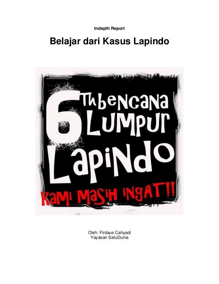 Indepth ReportBelajar dari Kasus Lapindo        Oleh: Firdaus Cahyadi         Yayasan SatuDunia