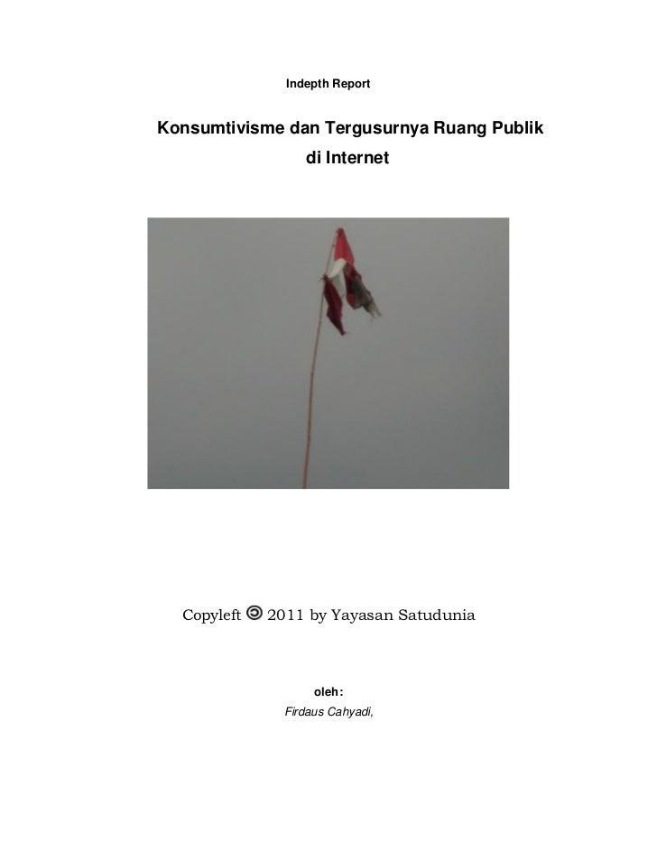 Indepth ReportKonsumtivisme dan Tergusurnya Ruang Publik                   di Internet  Copyleft   2011 by Yayasan Satudun...