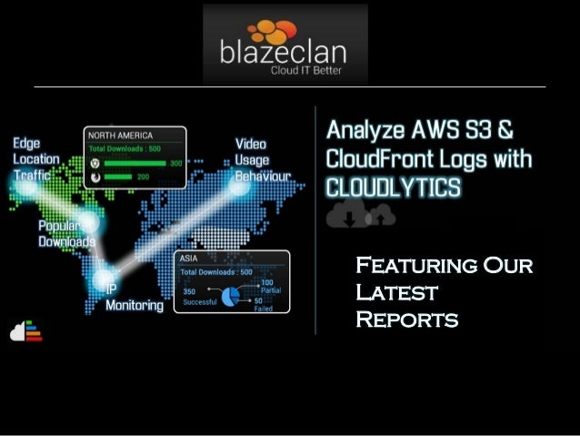 Cloudlytics: In Depth S3 & CloudFront Log Analysis - Featuring Reports