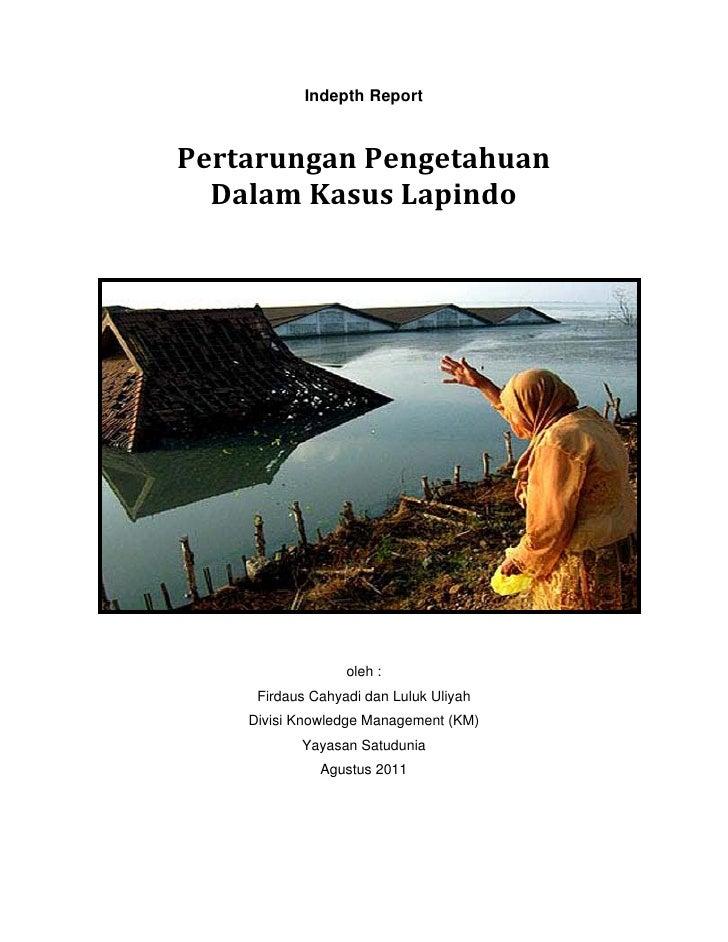 Indepth ReportPertarunganPengetahuan  DalamKasusLapindo                  oleh :     Firdaus Cahyadi dan Luluk Uliyah...