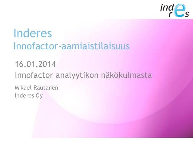 Inderes Innofactor-aamiaistilaisuus 16.01.2014 Innofactor analyytikon näkökulmasta Mikael Rautanen Inderes Oy