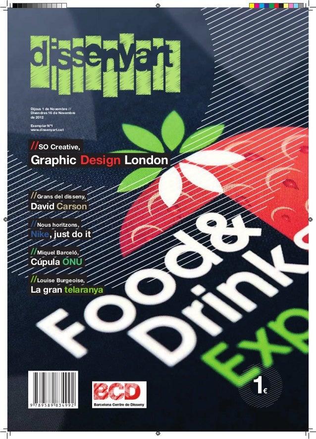 Dijous 1 de Novembre //Divendres 16 de Novembrede 2012Exemplar Nº1www.dissenyart.cat//SO Creative,Graphic Design London//G...