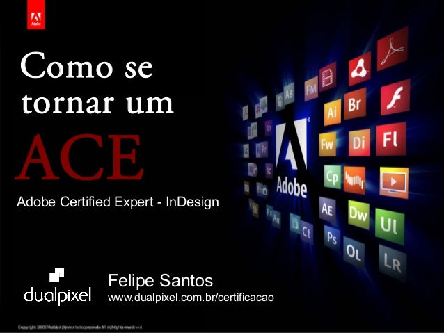 ® Copyright 2009 Adobe Systems Incorporated. All rights reserved. 1 Como se tornar um ACEAdobe Certified Expert - InDesign...