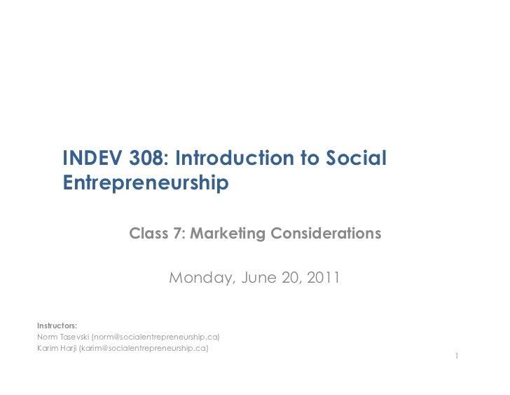 INDEV 308: Introduction to Social      Entrepreneurship                       Class 7: Marketing Considerations           ...