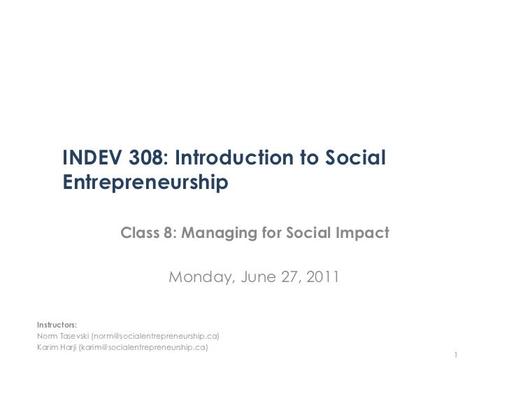 INDEV 308: Introduction to Social      Entrepreneurship                    Class 8: Managing for Social Impact            ...