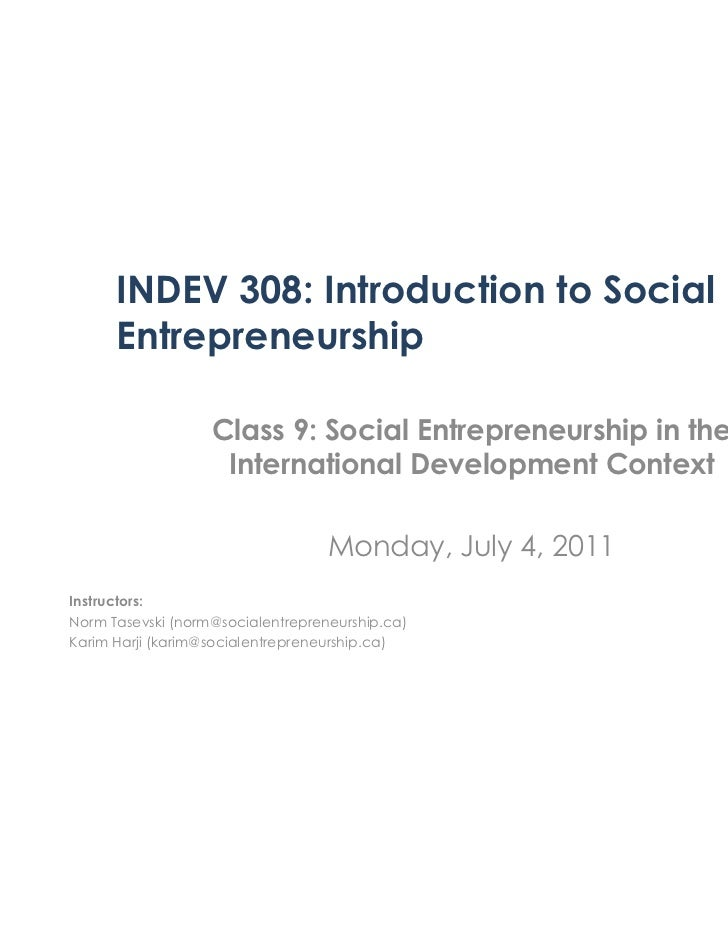 INDEV 308: Introduction to Social      Entrepreneurship                   Class 9: Social Entrepreneurship in the         ...